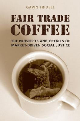 Fair Trade Coffee by Gavin Fridell