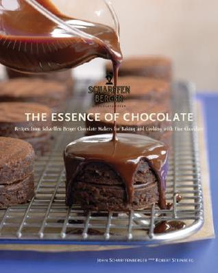 The Essence of Chocolate: Recipes for Baking and Cooking with Fine Chocolate