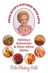 From Ruth's Kitchen With Love: Delicious Bukovinian & Other Ethnic Dishes