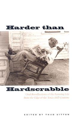 Harder Than Hardscrabble: Oral Recollections of the Farming Life from the Edge of the Texas Hill Country