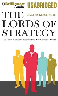 Lords of Strategy, The: The Secret Intellectual History of the New Corporate World