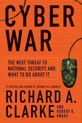 Cyber War by Richard A. Clarke