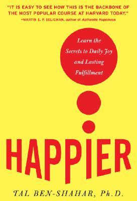Happier: Learn the Secrets to Daily Joy and Lasting Fulfillment - Tal Ben-Shahar