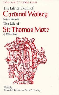 Two Early Tudor Lives: The Life and Death of Cardinal Wolsey by George Cavendish, The Life of Sir Thomas More by William Roper
