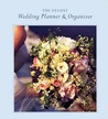 Deluxe Wedding Planner & Organizer: Everything You Need to Create the Wedding of Your Dreams