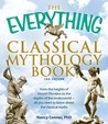 The Everything Classical Mythology Book: From the Heights of Mount Olympus to the Depths of the Underworld - All You Need to Know about the Classical Myths
