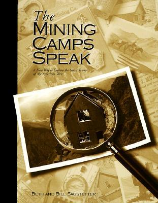 The Mining Camps Speak by Beth Sagstetter
