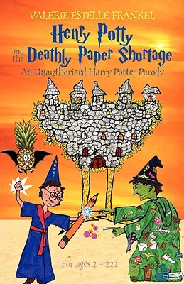 Henry Potty and the Deathly Paper Shortage: An Unauthorized Harry Potter Parody