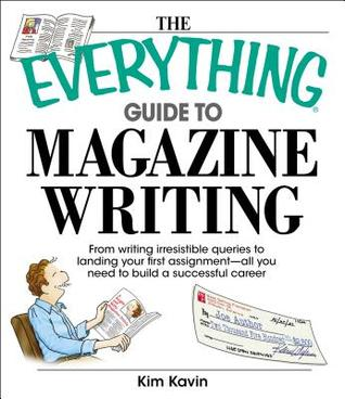 The Everything Guide to Magazine Writing: From Writing Irresistible Queries to Landing Your First Assignment--All You Need to Build a Successful Career