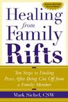 Healing from Family Rifts: Ten Steps to Finding Peace After Being Cut Off from a Family Member Member