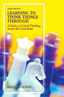 Learning to Think Things Through: A Guide to Critical Thinking Across the Curriculum (3rd Edition)
