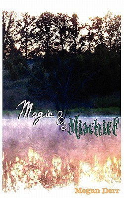 Magic & Mischief by Megan Derr