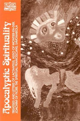 Apocalyptic Spirituality: Treatises and Letters of Lactantius, Adso of Montier-En-Der, Joachim of Fiore, the Franciscan Spirituals, Savonarola (Classics of Western Spirituality)
