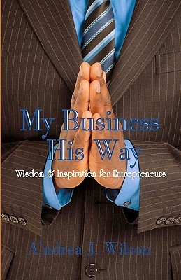 My Business, His Way by A'ndrea J. Wilson