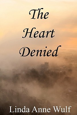 The Heart Denied by Linda Anne Wulf