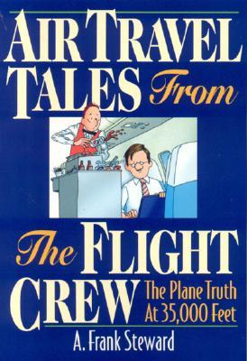 Air Travel Tales from the Flight Crew by A. Frank Steward