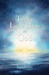 Twelve Little Boats To God by James Fielden