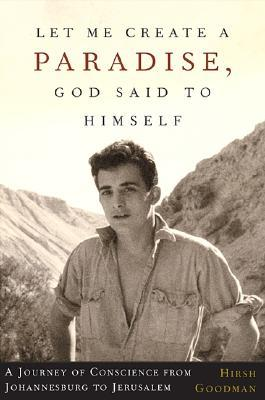 Let Me Create A Paradise, God Said To Himself: A Journey Of Conscience From Johannesburg To Jerusalem