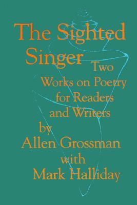 The Sighted Singer: Two Works on Poetry for Readers and Writers