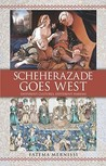 Scheherazade Goes West by Fatema Mernissi