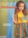 Hand Me Ups: Recrafting Kid's Clothes With Easy Techniques And Fun Designs