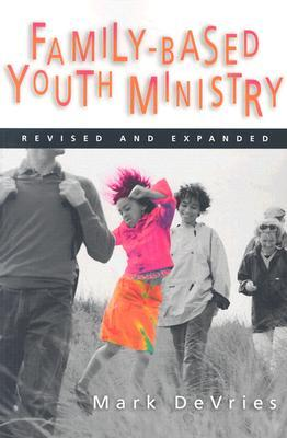 Family-Based Youth Ministry by Mark DeVries