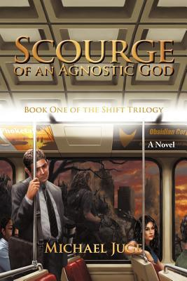 Scourge of an Agnostic God by Michael Juge