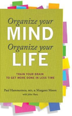 Organize Your Mind, Organize Your Life by Paul Hammerness