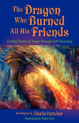 The Dragon Who Burned All His Friends by Sheila Hatcher
