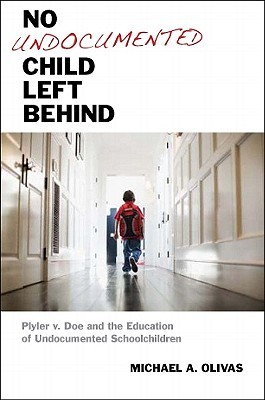 No Undocumented Child Left Behind: Plyler V. Doe and the Education of Undocumented Schoolchildren