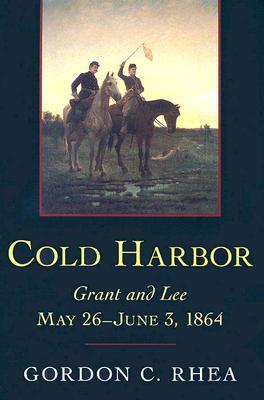 Cold Harbor by Gordon C. Rhea