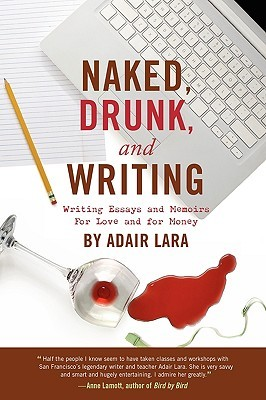 Naked, Drunk and Writing by Adair Lara
