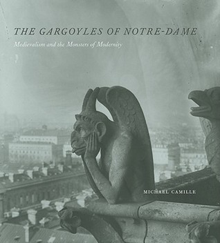 The Gargoyles of Notre-Dame by Michael Camille