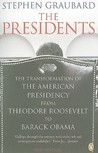 The Presidents: The Transformation of the American Presidency from Theodore Roosevelt to Barack