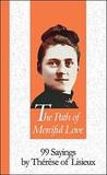 Path Of Merciful Love: 99 Sayings by Therese of Lisieux (99 Words to Live by)