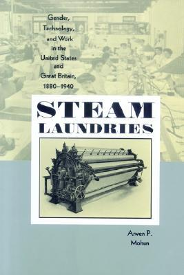Steam Laundries: Gender, Technology, and Work in the United States and Great Britain, 1880–1940