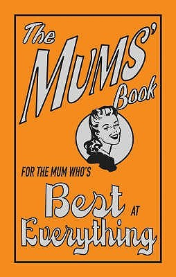 The Mums' Book: For The Mum Who's Best At Everything