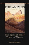 The Animus: The Spirit of Inner Truth in Women, Vol 2 (Polarities of the Psyche)