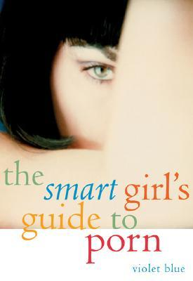 The Smart Girl's Guide to Porn by Violet Blue