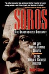 Soros: The Unauthorized Biography, the Life, Times and Tradisoros: The Unauthorized Biography, the Life, Times and Trading Secrets of the World's Greatest Investor Ng Secrets of the World's Greatest Investor