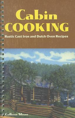 Download Cabin Cooking: Rustic Cast Iron and Dutch Oven Recipes PDB by Colleen Sloan