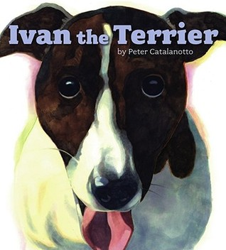 Ivan the Terrier by Peter Catalanotto