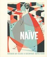 Naïve: Modernism and Folklore in Contemporary Graphic Design