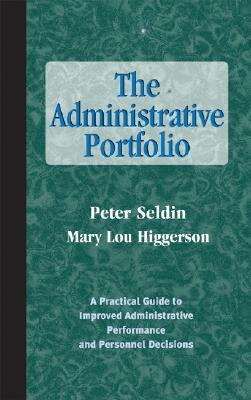 The Administrative Portfolio: A Practical Guide to Improved Administrative Performance and Personnel Decisions