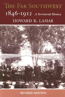The Far Southwest, 1846-1912 by Howard R. Lamar