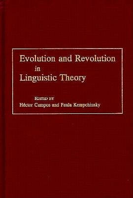 Evolution and Revolution in Linguistic Theory: Studies in Honor of Carlos P. Otero