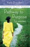 Pathway to Purpose for Women: Connecting Your To-Do List, Your Passions, and God's Purposes for Your Life