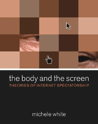 The Body and the Screen by Michele White