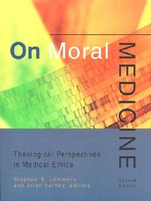 On Moral Medicine: Theological Perspectives in Medical Ethics