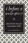 I Before E (Except After C) by Judy Parkinson